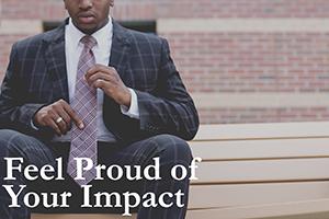 Feel Proud of Your Impact